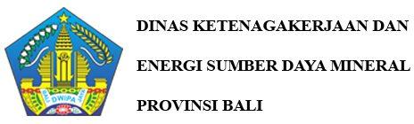Dinas Ketenagakerjaan dan Energi Sumber Daya Mineral Provinsi Bali
